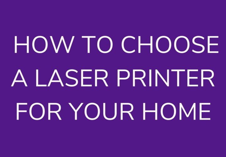 10 Tips: How To Select A Laser Printer For Your Home