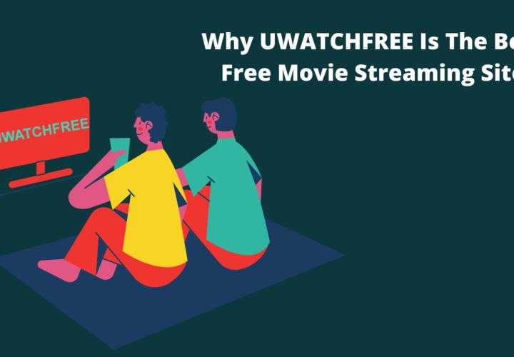 UWatchfree – Why Is The Best Free Movies Platform