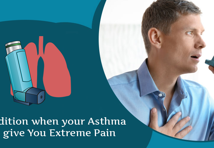 6 Condition When Your Asthma Can Give You Extreme Pain