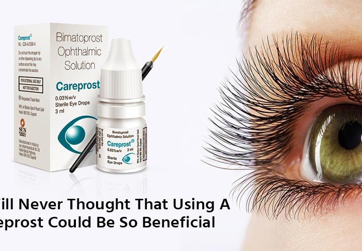 You Will Never Thought That Using a Careprost Could Be So Beneficial