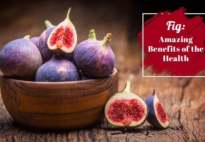 Fig: Amazing Benefits Of The Health