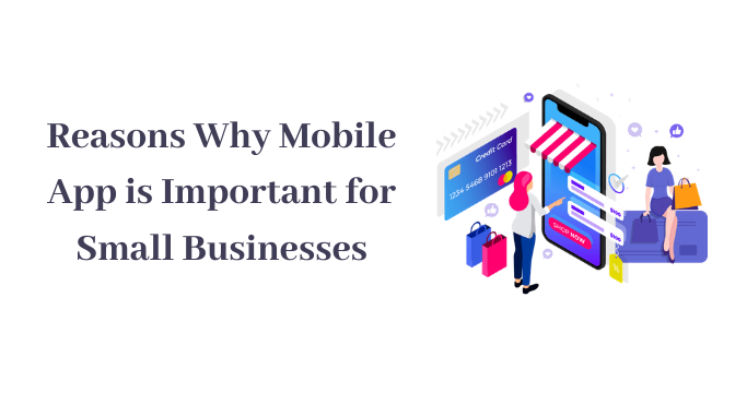 Reasons Why Mobile App is Important for Small Businesses