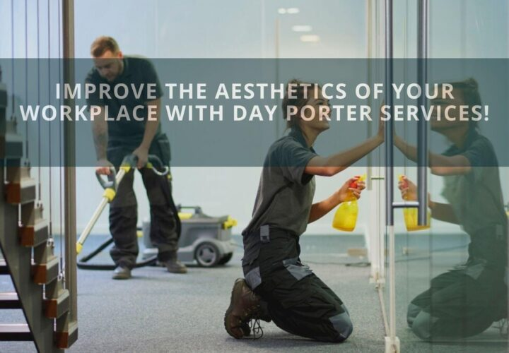 Improve The Aesthetics Of Your Workplace With Day Porter Services!