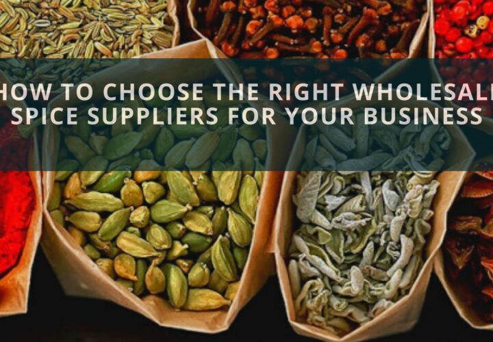How To Choose The Right Wholesale Spice Suppliers For Your Business