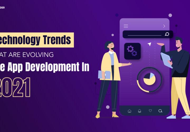 Top 7 Mobile Application Development Trends 2021