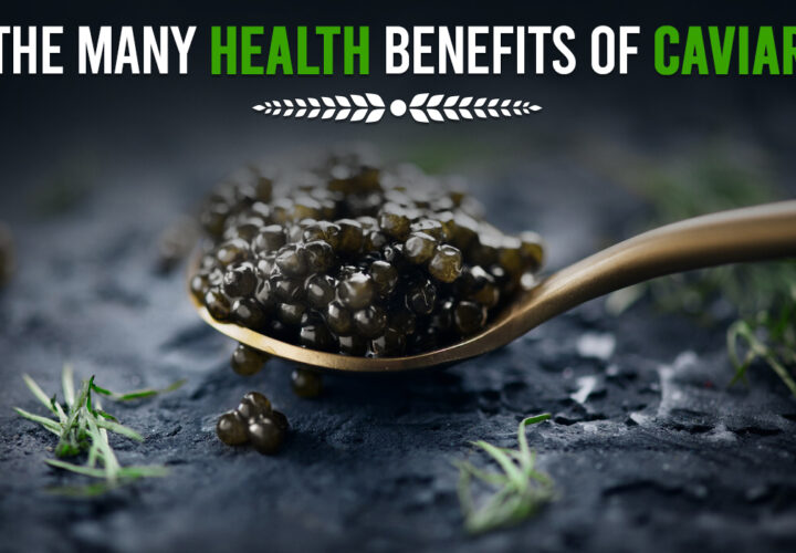 The Caviar Amazing Nutritional Facts and Health Benefits