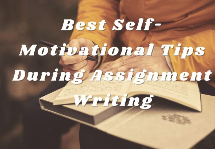 Best Self-Motivational Tips During Assignment Writing