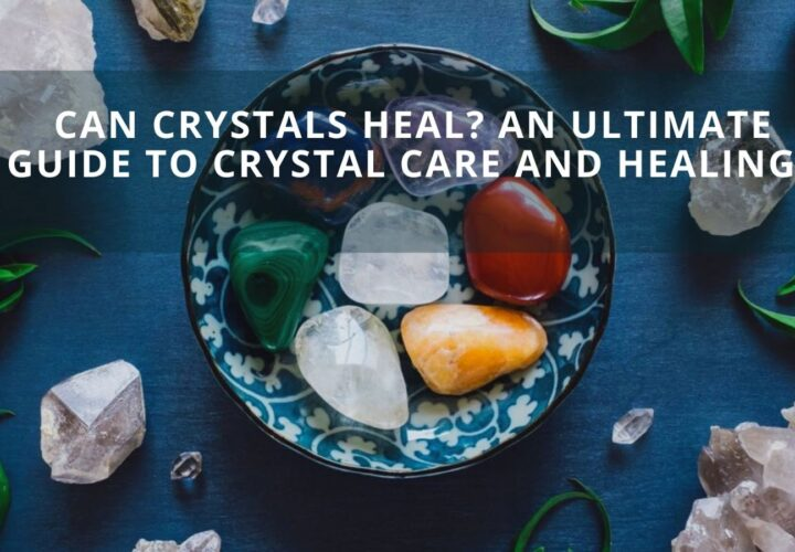 Can Crystals Heal? An ultimate guide to Crystal care and Healing