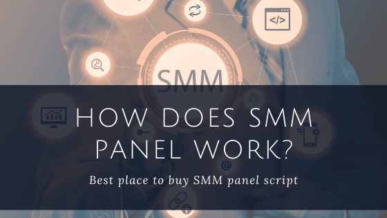 HOW DOES SMM PANEL WORK