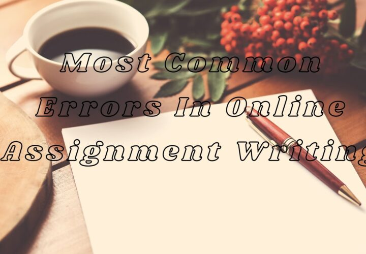 Most Common Errors In Online Assignment Writing