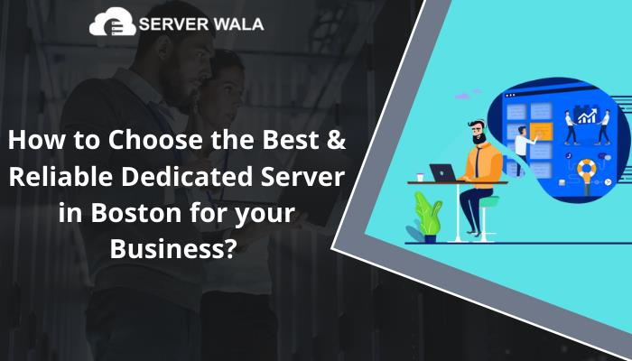 How to Choose the Best & Reliable Dedicated Server in Boston for your Business?