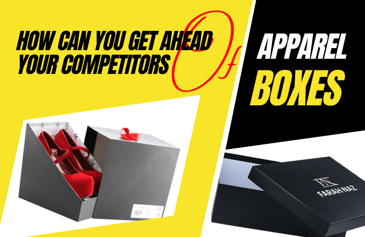 How can you get ahead of Your Competitors with Customized Luxury Apparel Packaging Boxes?