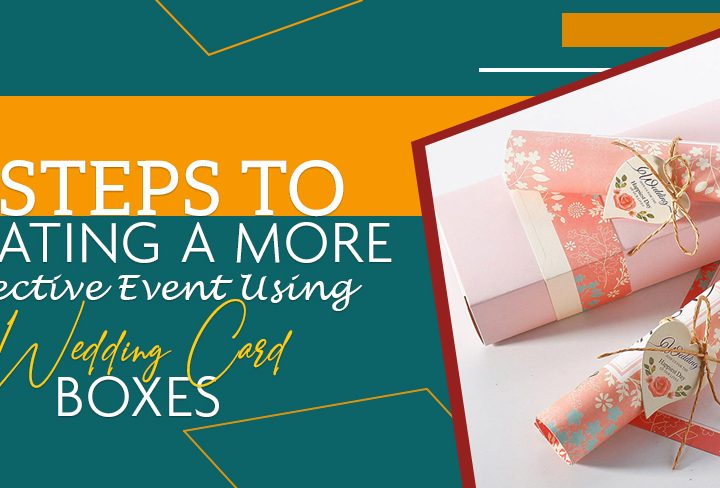 5 Steps to Creating a More Effective Event Using Wedding Card Boxes