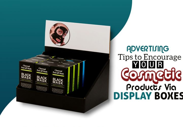 Advertising Tips to Encourage Your Cosmetic Products via Display Boxes