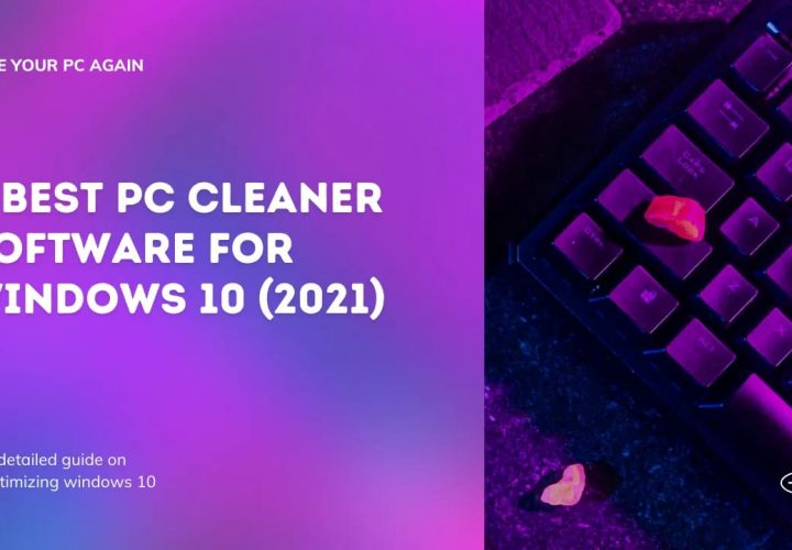 6 Best PC Cleaner Software For Windows 10 (2021)