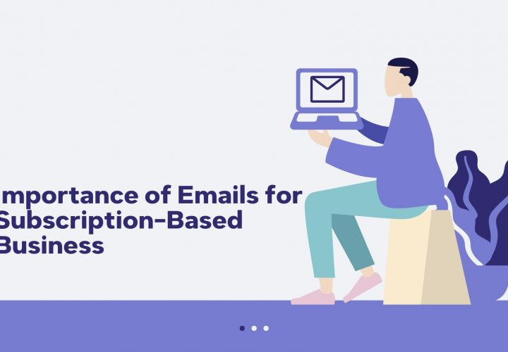 Why Emails Are So Important for Subscription-Based Businesses